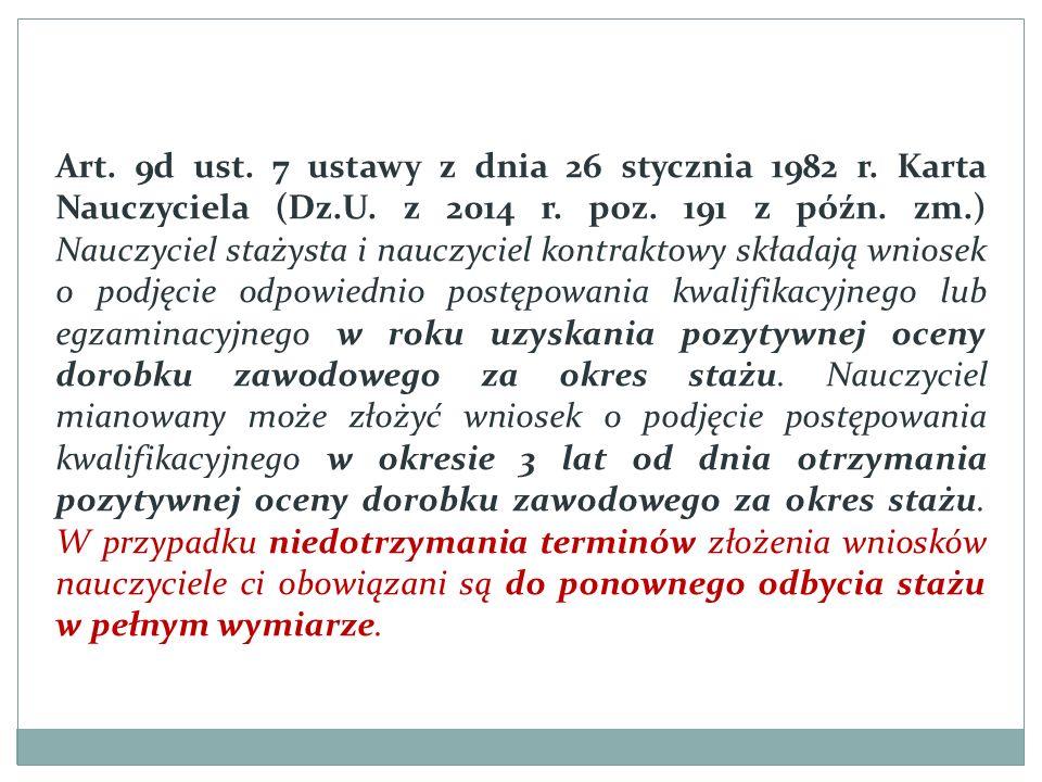 Art. 9d ust. 7 ustawy z dnia 26 stycznia 1982 r. Karta Nauczyciela (Dz.U. z 2014 r. poz. 191 z późn. zm.) Nauczyciel stażysta i nauczyciel kontraktowy