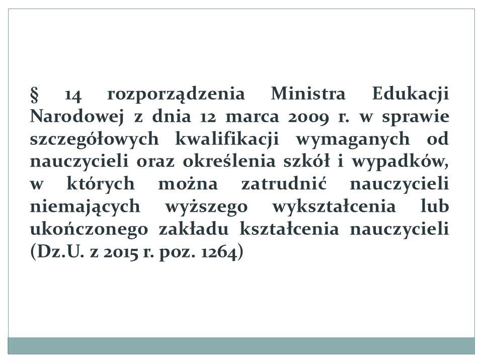 § 14 rozporządzenia Ministra Edukacji Narodowej z dnia 12 marca 2009 r. w sprawie szczegółowych kwalifikacji wymaganych od nauczycieli oraz określenia