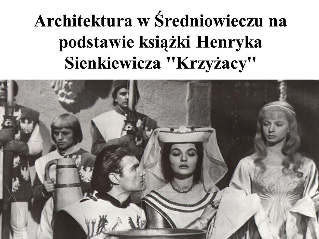 Architektura w Średniowieczu na podstawie książki Henryka Sienkiewicza ''Krzyżacy''