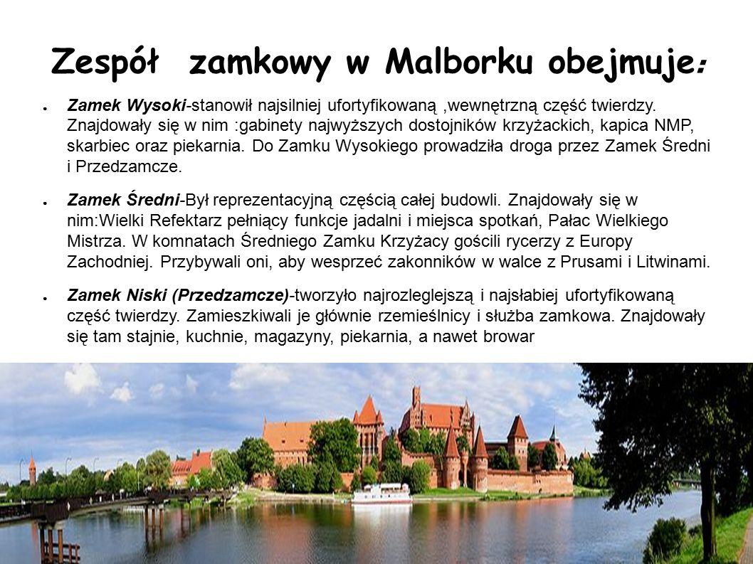 Zespół zamkowy w Malborku obejmuje : ● Zamek Wysoki-stanowił najsilniej ufortyfikowaną,wewnętrzną część twierdzy. Znajdowały się w nim :gabinety najwy
