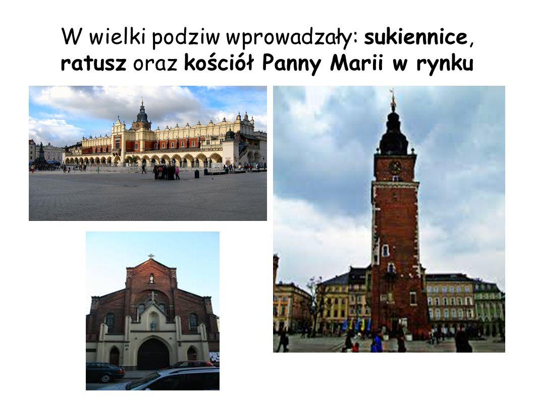 W wielki podziw wprowadzały: sukiennice, ratusz oraz kościół Panny Marii w rynku