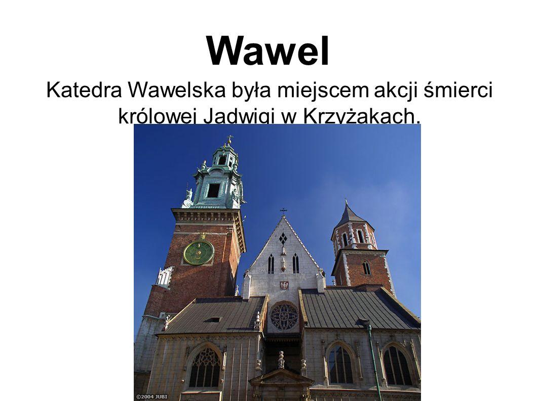 Wawel Katedra Wawelska była miejscem akcji śmierci królowej Jadwigi w Krzyżakach.