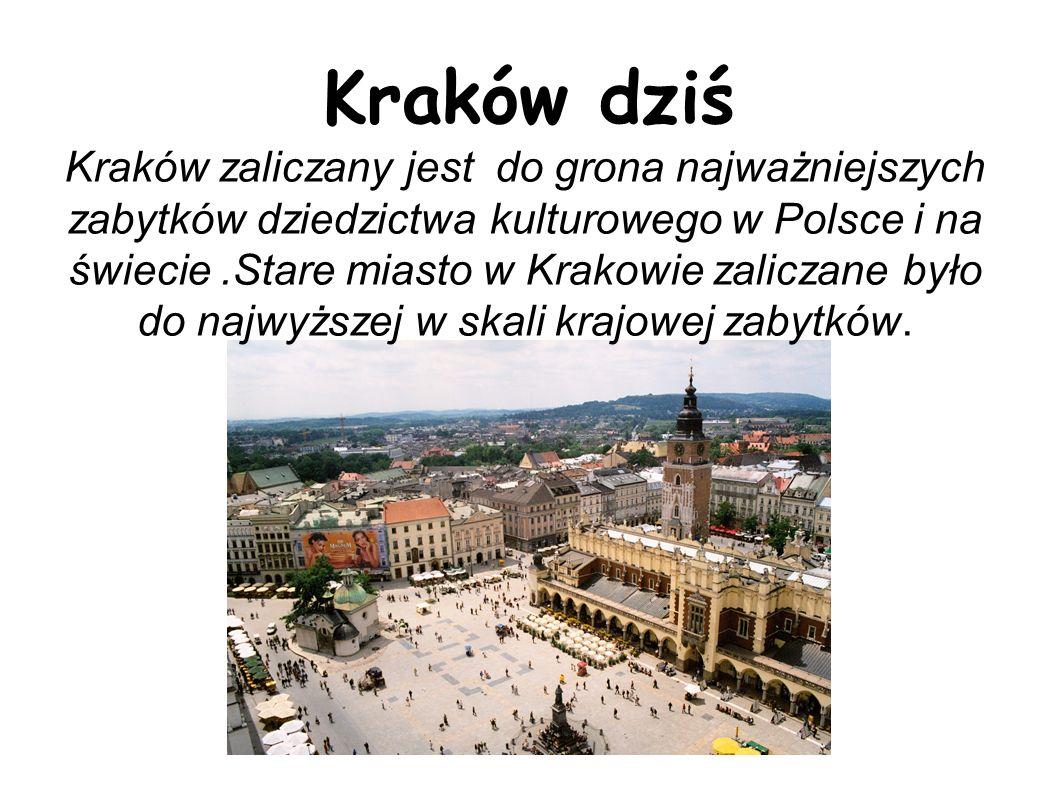 Kraków dziś Kraków zaliczany jest do grona najważniejszych zabytków dziedzictwa kulturowego w Polsce i na świecie.Stare miasto w Krakowie zaliczane by