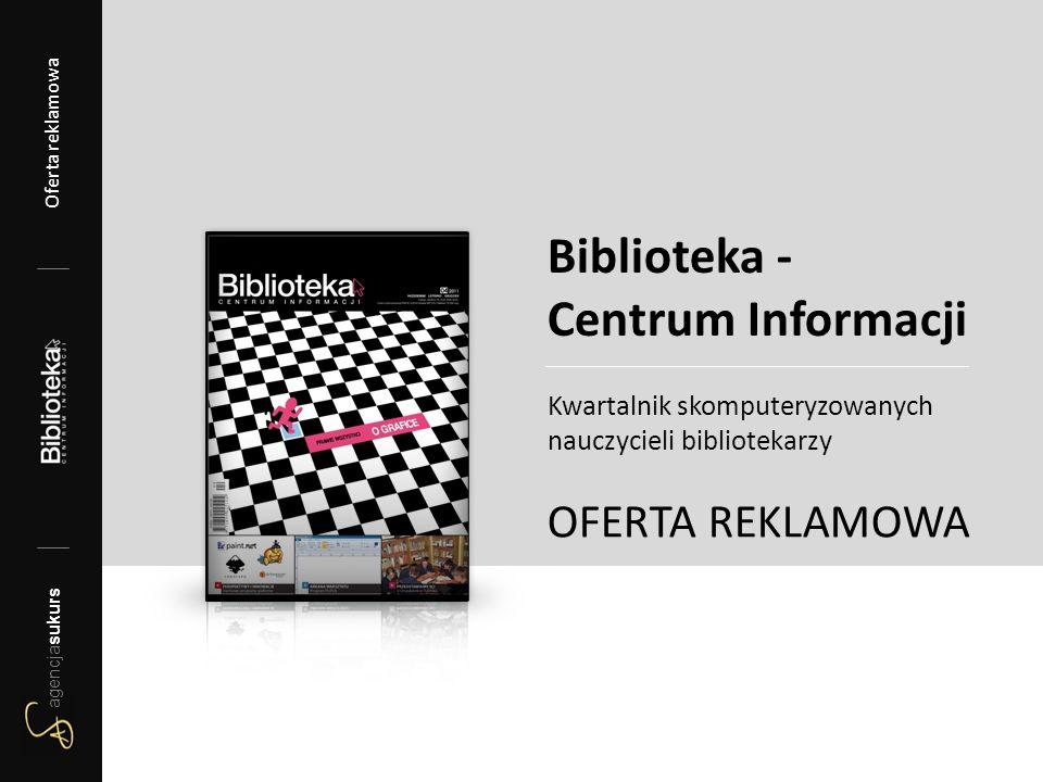 agencjasukurs Oferta reklamowa 2012/13 agencjasukurs Oferta reklamowa Kwartalnik skomputeryzowanych nauczycieli bibliotekarzy OFERTA REKLAMOWA Bibliot