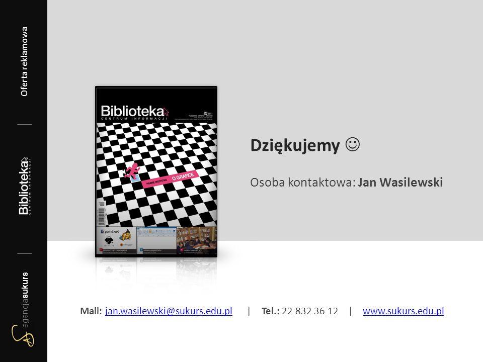 Dziękujemy Osoba kontaktowa: Jan Wasilewski Mail: jan.wasilewski@sukurs.edu.pl | Tel.: 22 832 36 12 | www.sukurs.edu.pljan.wasilewski@sukurs.edu.plwww.sukurs.edu.pl agencjasukurs Oferta reklamowa 2012/13 agencjasukurs Oferta reklamowa