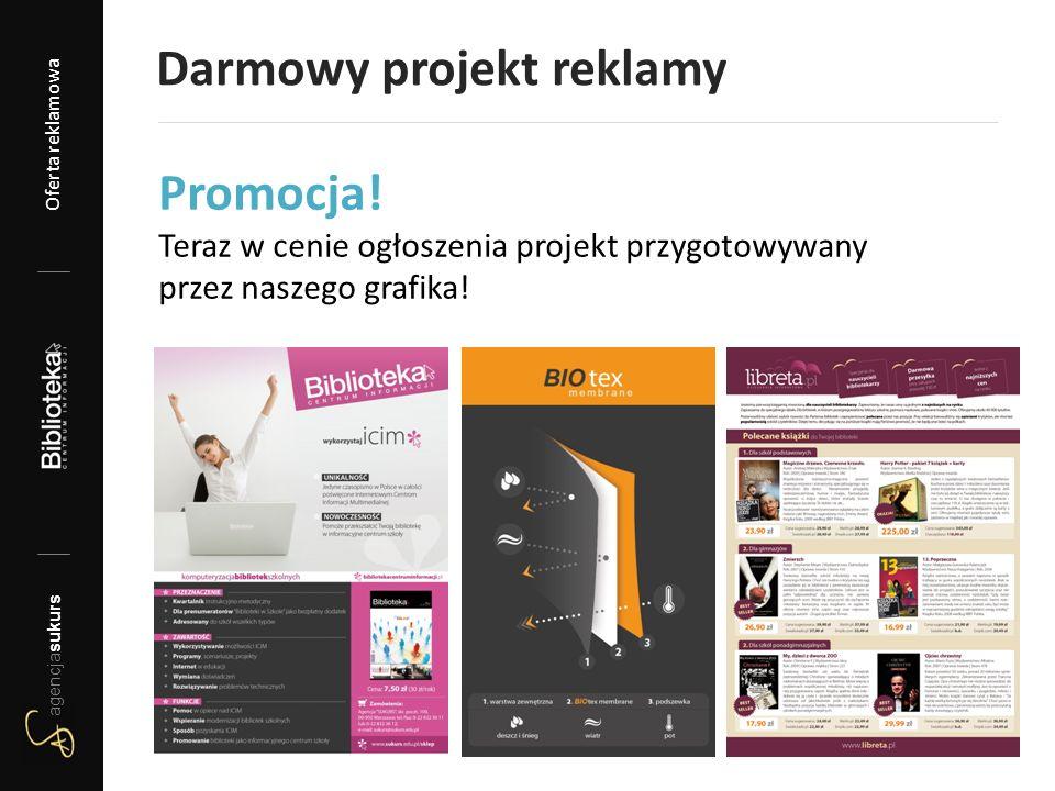 Darmowy projekt reklamy Promocja! Teraz w cenie ogłoszenia projekt przygotowywany przez naszego grafika! agencjasukurs Oferta reklamowa 2012/13 agencj