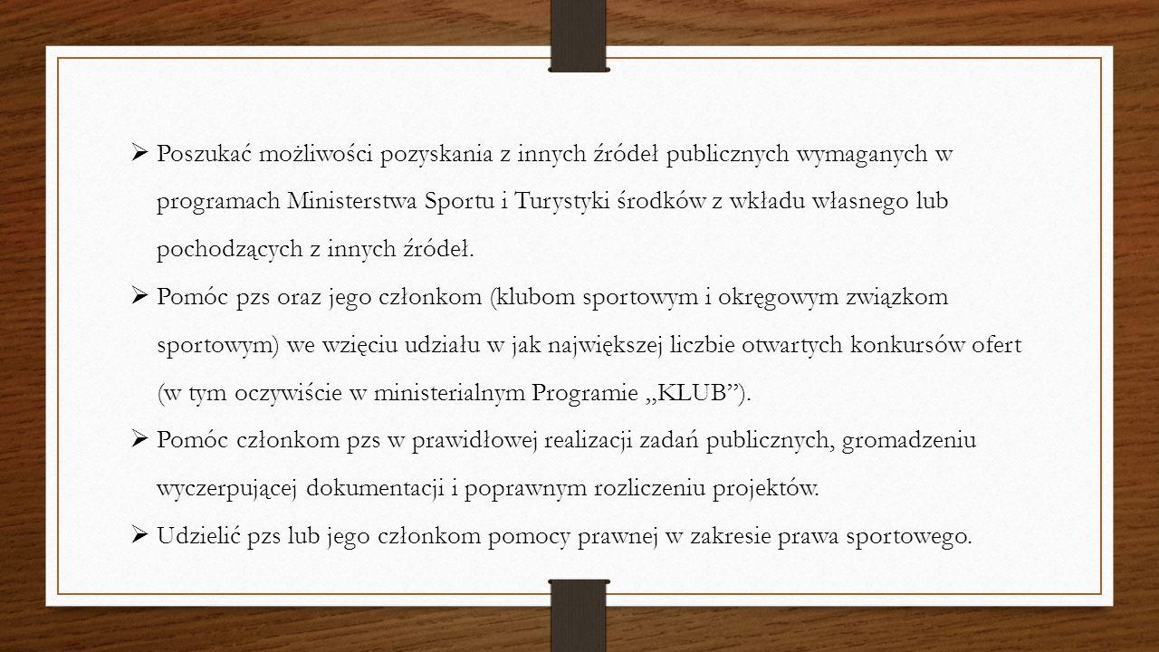  Poszukać możliwości pozyskania z innych źródeł publicznych wymaganych w programach Ministerstwa Sportu i Turystyki środków z wkładu własnego lub poc