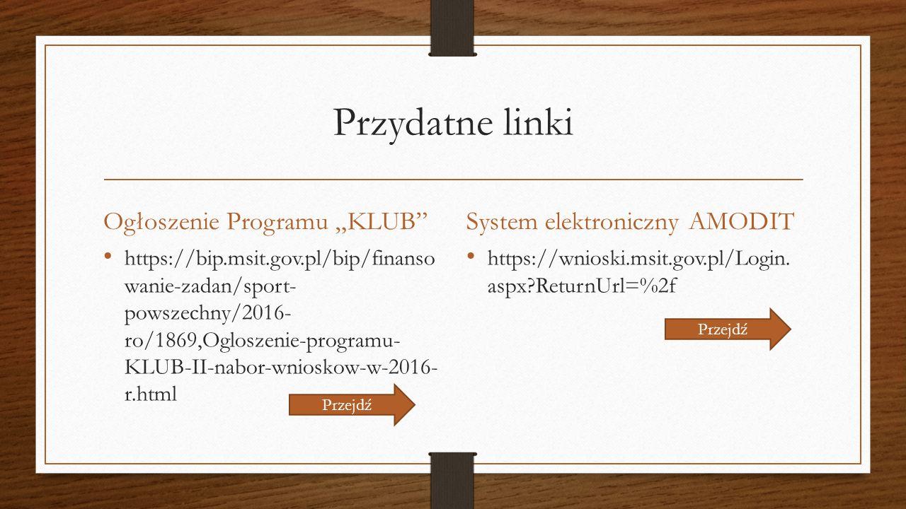 """Przydatne linki Ogłoszenie Programu """"KLUB""""System elektroniczny AMODIT https://bip.msit.gov.pl/bip/finanso wanie-zadan/sport- powszechny/2016- ro/1869,"""