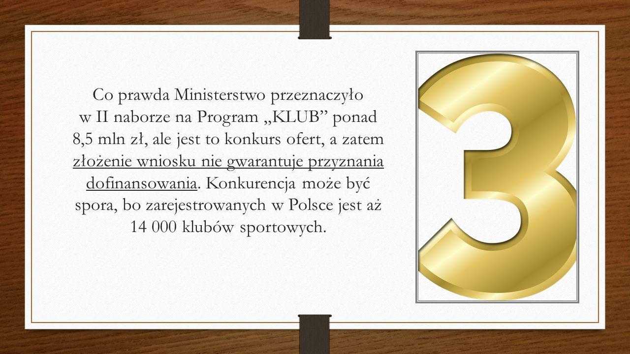 """Co prawda Ministerstwo przeznaczyło w II naborze na Program """"KLUB"""" ponad 8,5 mln zł, ale jest to konkurs ofert, a zatem złożenie wniosku nie gwarantuj"""