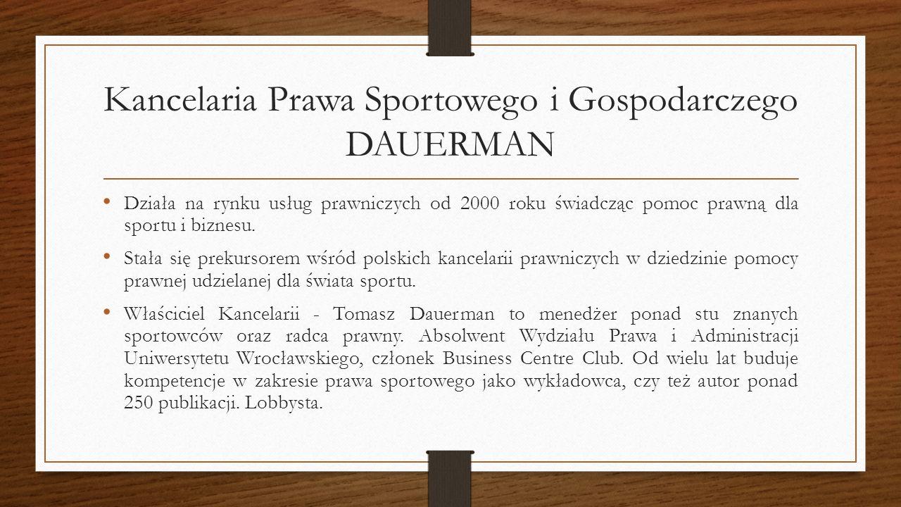 Kancelaria Prawa Sportowego i Gospodarczego DAUERMAN Działa na rynku usług prawniczych od 2000 roku świadcząc pomoc prawną dla sportu i biznesu. Stała