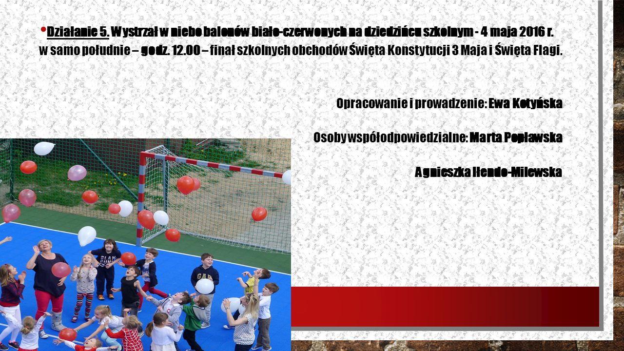 Działanie 5. Wystrzał w niebo balonów biało-czerwonych na dziedzińcu szkolnym - 4 maja 2016 r. w samo południe – godz. 12.00 – finał szkolnych obchodó