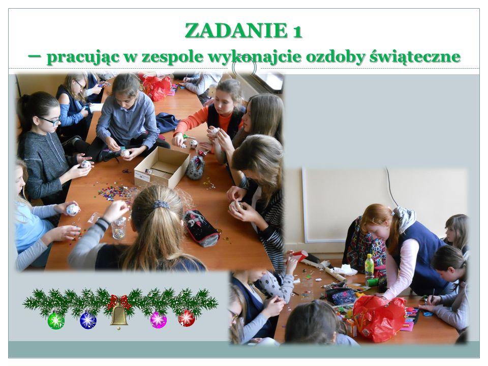 ZADANIE 1 – pracując w zespole wykonajcie ozdoby świąteczne