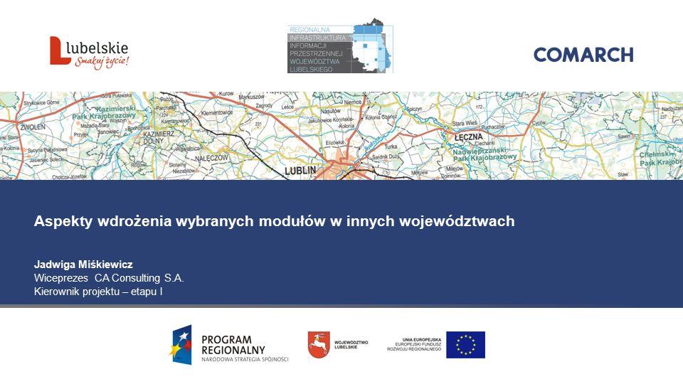 Aspekty wdrożenia wybranych modułów w innych województwach Jadwiga Miśkiewicz Wiceprezes CA Consulting S.A.