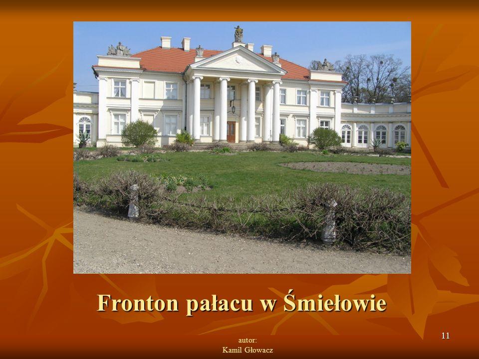 11 autor: Kamil Głowacz Fronton pałacu w Śmiełowie