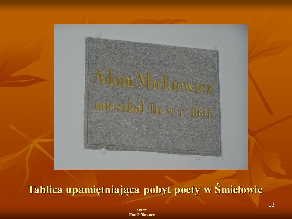 12 autor: Kamil Głowacz Tablica upamiętniająca pobyt poety w Śmiełowie