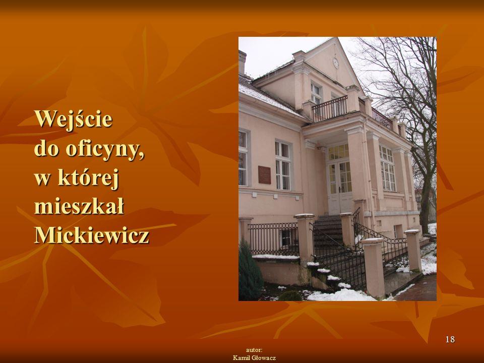 18 autor: Kamil Głowacz Wejście do oficyny, w której mieszkał Mickiewicz