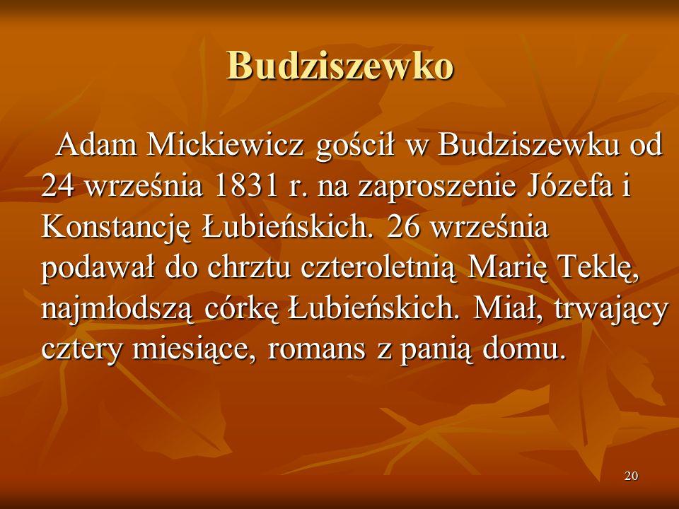 20 Budziszewko Adam Mickiewicz gościł w Budziszewku od 24 września 1831 r. na zaproszenie Józefa i Konstancję Łubieńskich. 26 września podawał do chrz
