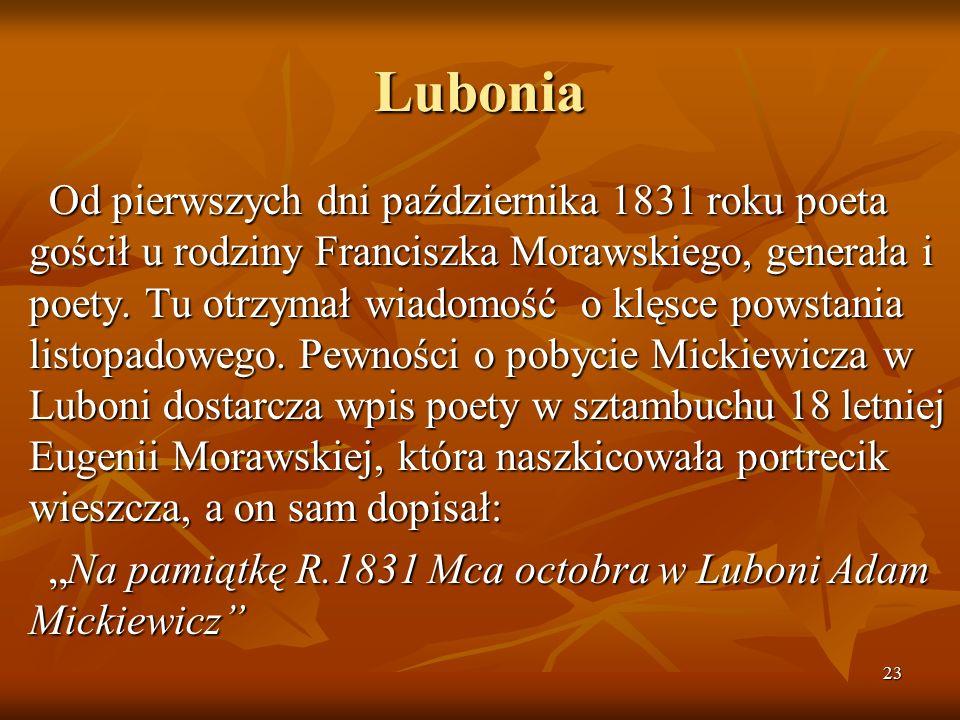23 Lubonia Od pierwszych dni października 1831 roku poeta gościł u rodziny Franciszka Morawskiego, generała i poety. Tu otrzymał wiadomość o klęsce po