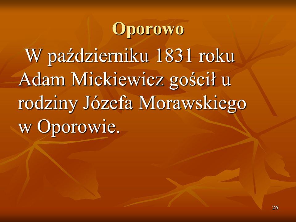 26 Oporowo W październiku 1831 roku Adam Mickiewicz gościł u rodziny Józefa Morawskiego w Oporowie.