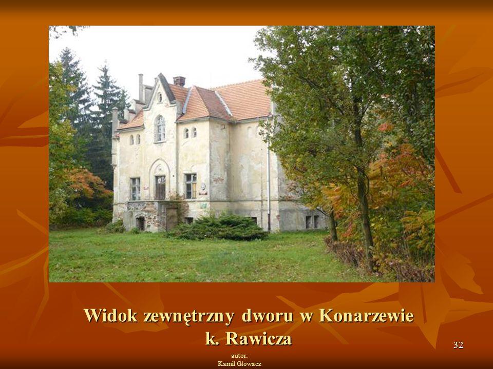 32 autor: Kamil Głowacz Widok zewnętrzny dworu w Konarzewie k. Rawicza