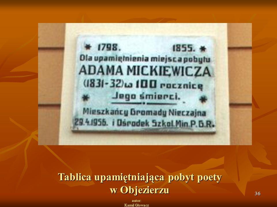 36 autor: Kamil Głowacz Tablica upamiętniająca pobyt poety w Objezierzu