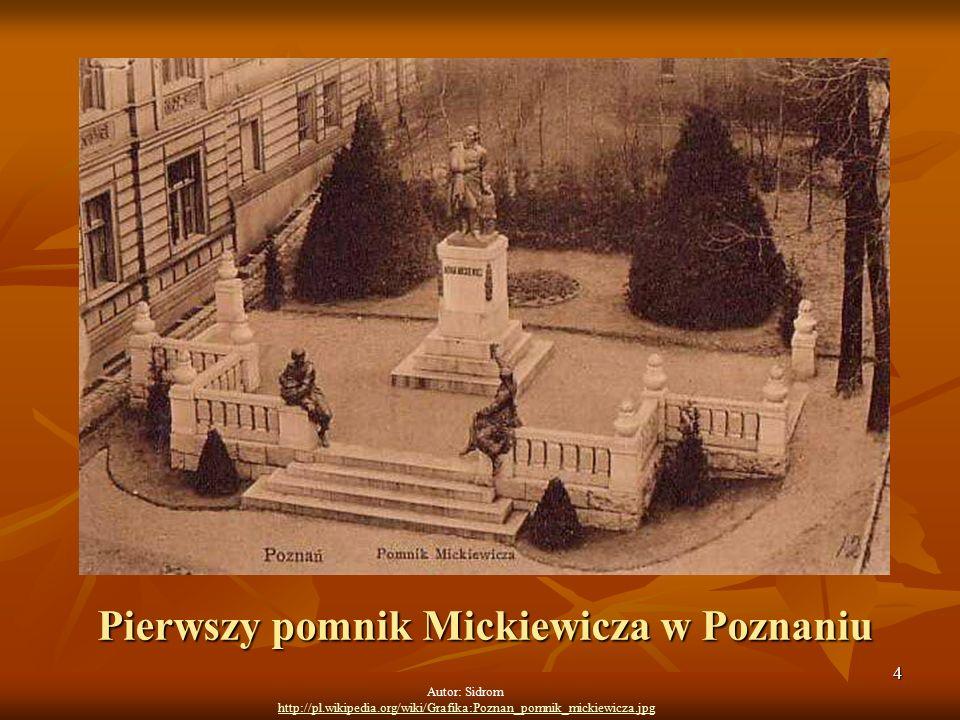 4 Autor: Sidrom http://pl.wikipedia.org/wiki/Grafika:Poznan_pomnik_mickiewicza.jpg Pierwszy pomnik Mickiewicza w Poznaniu