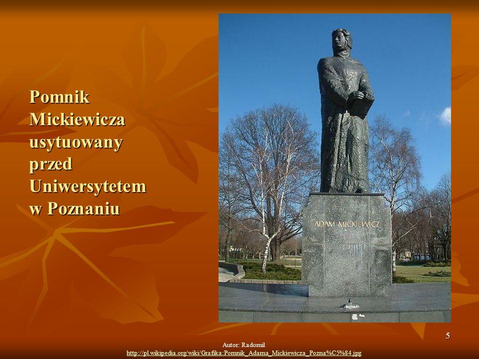 5 Autor: Radomil http://pl.wikipedia.org/wiki/Grafika:Pomnik_Adama_Mickiewicza_Pozna%C5%84.jpg Pomnik Mickiewicza usytuowany przed Uniwersytetem w Poz