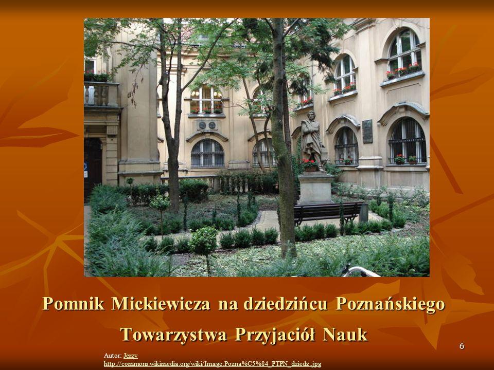 6 Autor: JerzyJerzy http://commons.wikimedia.org/wiki/Image:Pozna%C5%84_PTPN_dziedz..jpg Pomnik Mickiewicza na dziedzińcu Poznańskiego Towarzystwa Przyjaciół Nauk