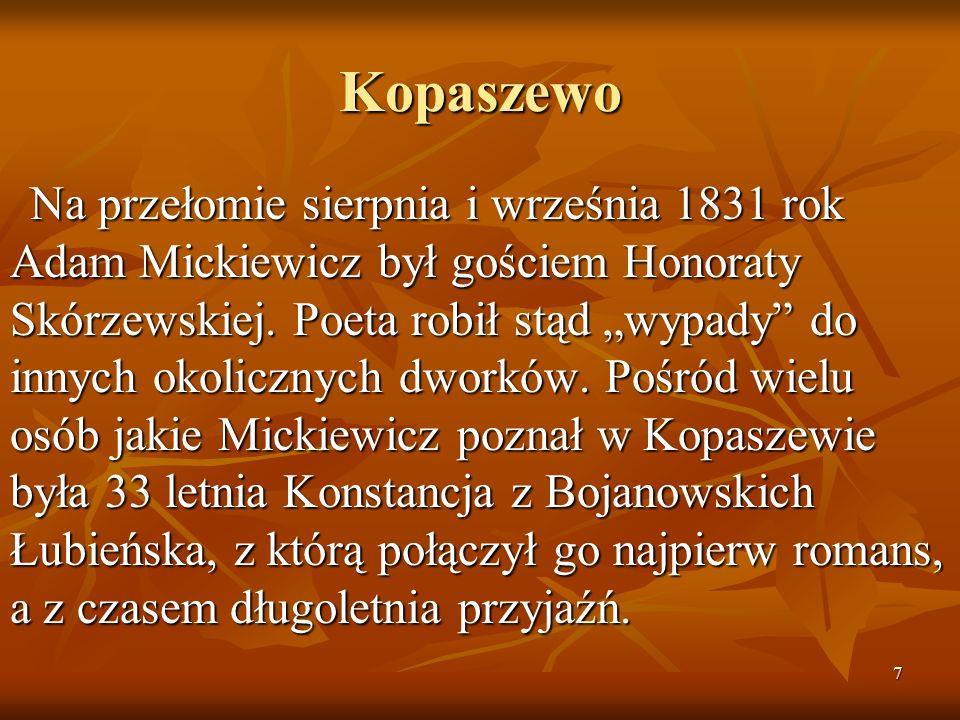 """7 Kopaszewo Na przełomie sierpnia i września 1831 rok Adam Mickiewicz był gościem Honoraty Skórzewskiej. Poeta robił stąd """"wypady"""" do innych okoliczny"""