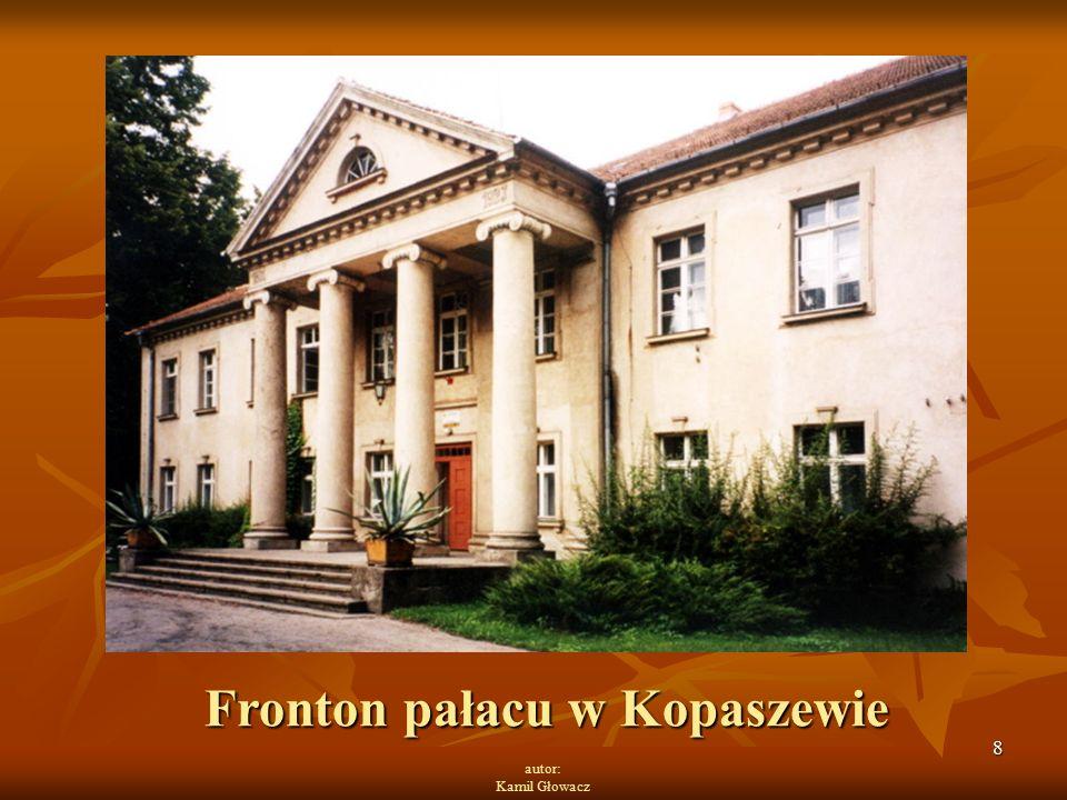 8 autor: Kamil Głowacz Fronton pałacu w Kopaszewie