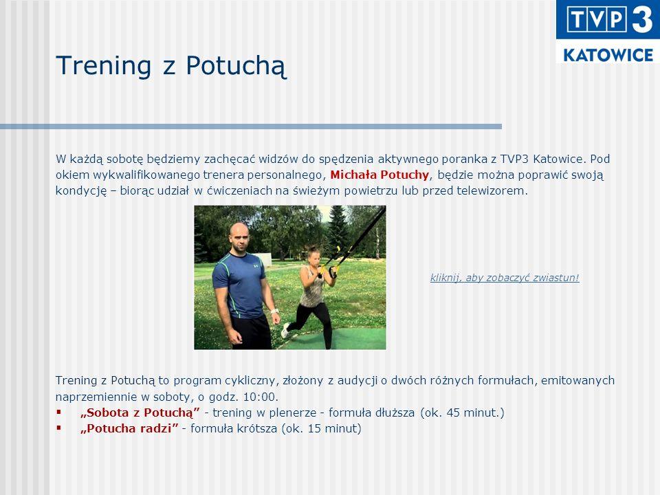""" """"Sobota z Potuchą – felieton oraz ćwiczenia w plenerze Treningi z TVP3 Katowice będą odbywały się każdym razem w innym miejscu."""