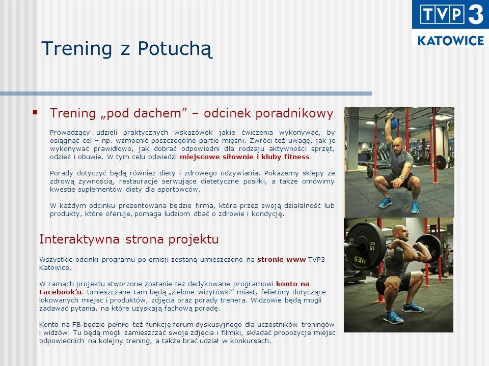 """Trening z Potuchą  Trening """"pod dachem – odcinek poradnikowy Prowadzący udzieli praktycznych wskazówek jakie ćwiczenia wykonywać, by osiągnąć cel – np."""