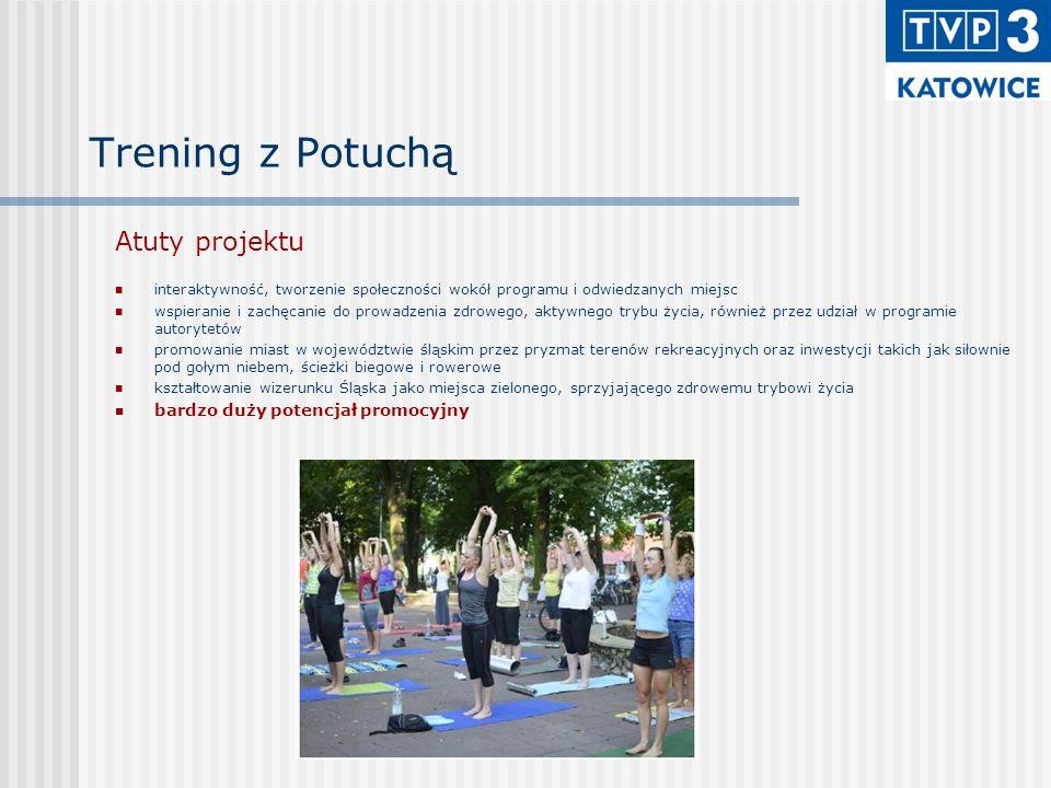 Trening z Potuchą Atuty projektu interaktywność, tworzenie społeczności wokół programu i odwiedzanych miejsc wspieranie i zachęcanie do prowadzenia zdrowego, aktywnego trybu życia, również przez udział w programie autorytetów promowanie miast w województwie śląskim przez pryzmat terenów rekreacyjnych oraz inwestycji takich jak siłownie pod gołym niebem, ścieżki biegowe i rowerowe kształtowanie wizerunku Śląska jako miejsca zielonego, sprzyjającego zdrowemu trybowi życia bardzo duży potencjał promocyjny