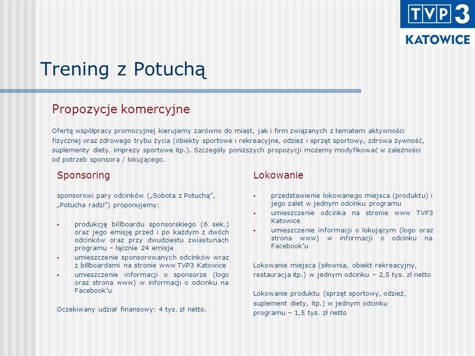 Trening z Potuchą Propozycje komercyjne Ofertę współpracy promocyjnej kierujemy zarówno do miast, jak i firm związanych z tematem aktywności fizycznej