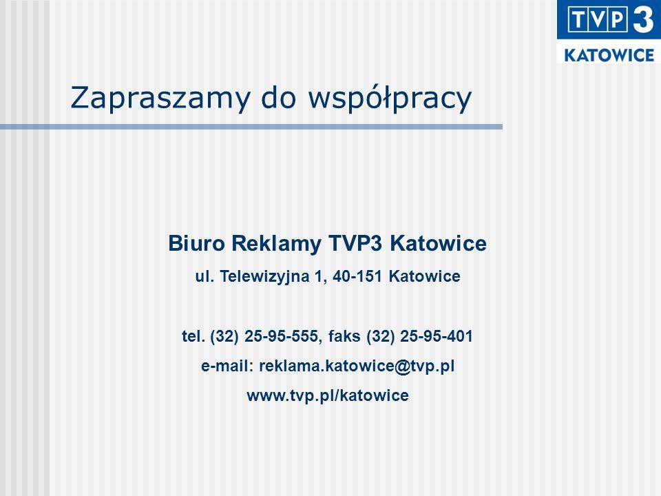 Zapraszamy do współpracy Biuro Reklamy TVP3 Katowice ul. Telewizyjna 1, 40-151 Katowice tel. (32) 25-95-555, faks (32) 25-95-401 e-mail: reklama.katow