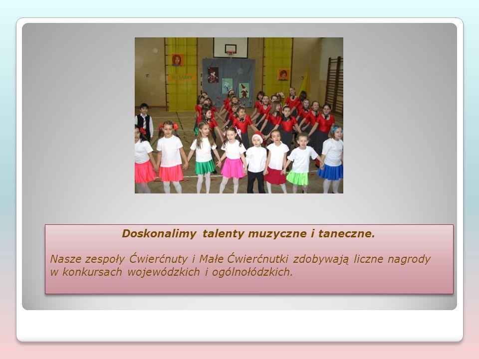 Doskonalimy talenty muzyczne i taneczne. Nasze zespoły Ćwierćnuty i Małe Ćwierćnutki zdobywają liczne nagrody w konkursach wojewódzkich i ogólnołódzki