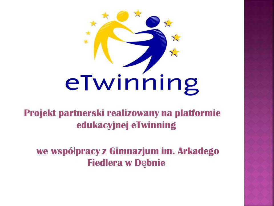 Projekt partnerski realizowany na platformie edukacyjnej eTwinning we wspó ł pracy z Gimnazjum im. Arkadego Fiedlera w D ę bnie