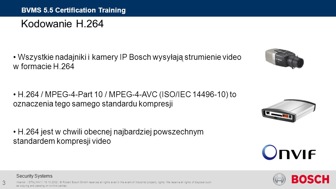 Bosch Video Management System 5.5 Training BVMS 5.5 Certification Training Internal | STNL/MK1 | 16.10.2002 | © Robert Bosch GmbH reserves all rights even in the event of industrial property rights.