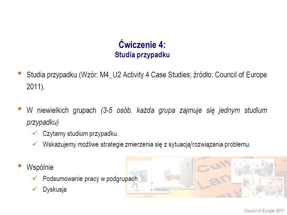 Ćwiczenie 4: Studia przypadku Studia przypadku (Wzór: M4_U2 Activity 4 Case Studies; źródło: Council of Europe 2011).