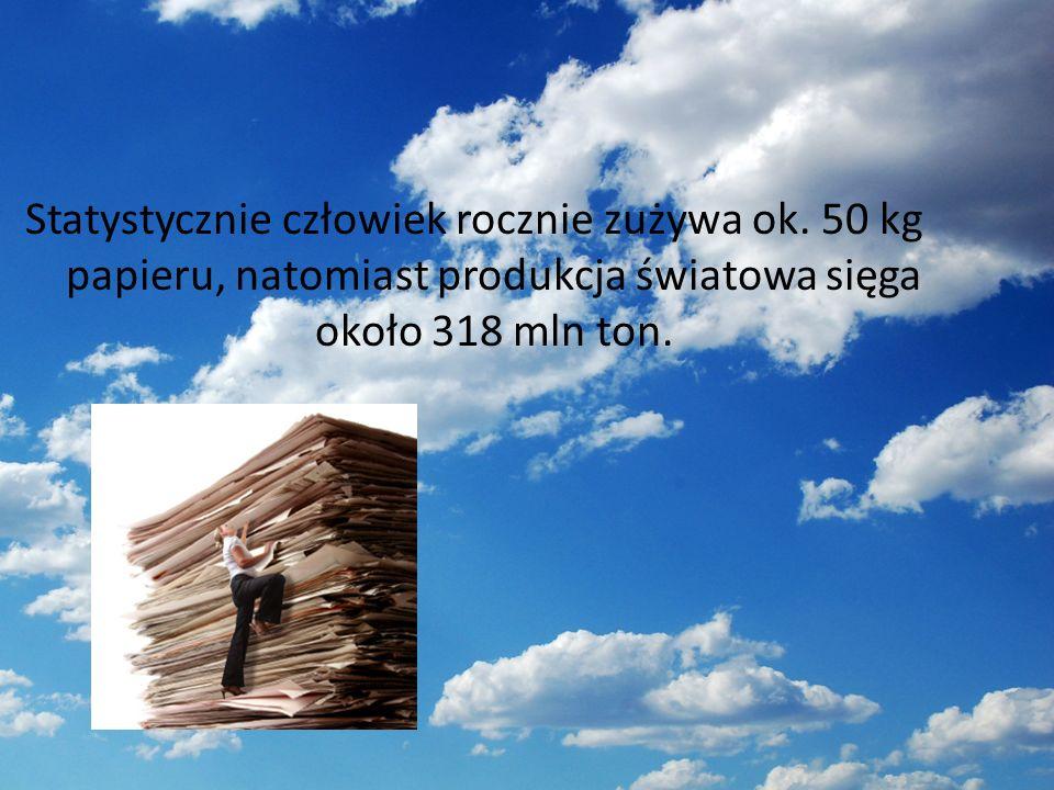 Statystycznie człowiek rocznie zużywa ok. 50 kg papieru, natomiast produkcja światowa sięga około 318 mln ton.