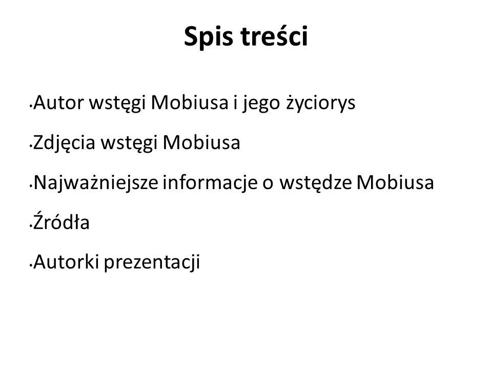 Spis treści Autor wstęgi Mobiusa i jego życiorys Zdjęcia wstęgi Mobiusa Najważniejsze informacje o wstędze Mobiusa Źródła Autorki prezentacji
