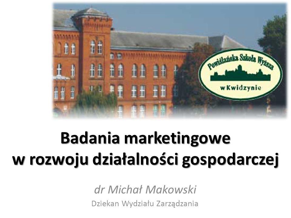 Badania marketingowe w rozwoju działalności gospodarczej dr Michał Makowski Dziekan Wydziału Zarządzania