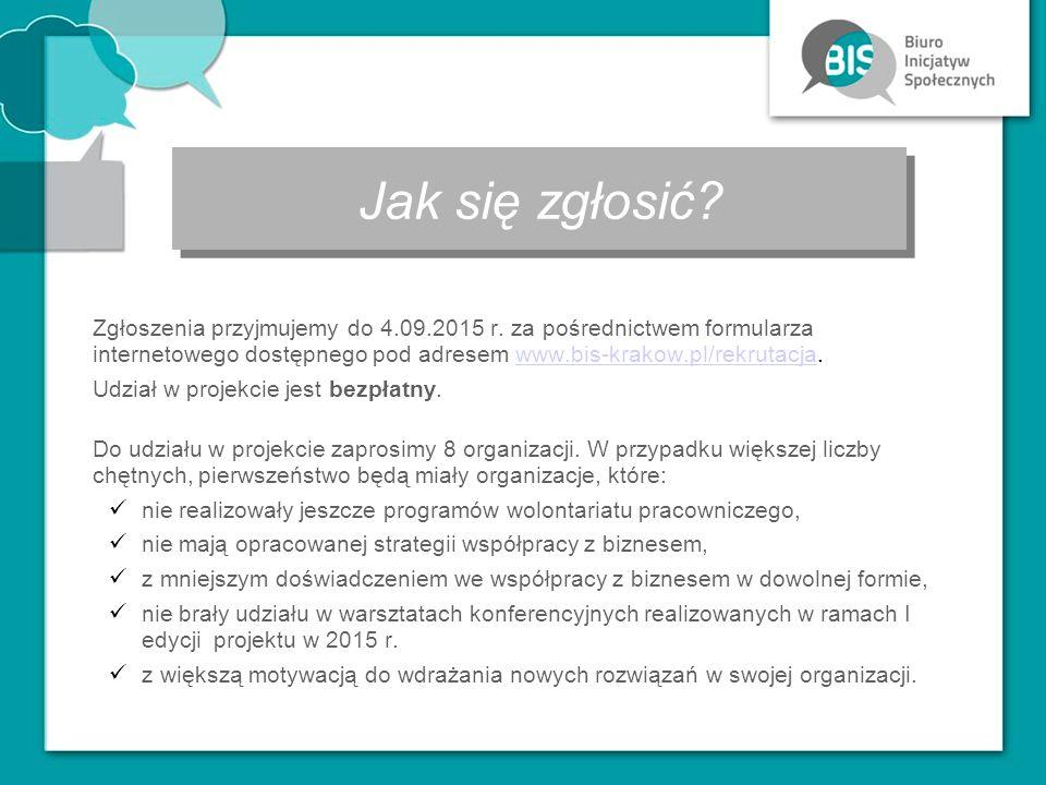 Jak się zgłosić? Zgłoszenia przyjmujemy do 4.09.2015 r. za pośrednictwem formularza internetowego dostępnego pod adresem www.bis-krakow.pl/rekrutacja.