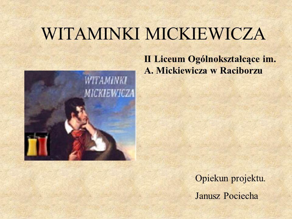 WITAMINKI MICKIEWICZA II Liceum Ogólnokształcące im. A. Mickiewicza w Raciborzu Opiekun projektu. Janusz Pociecha