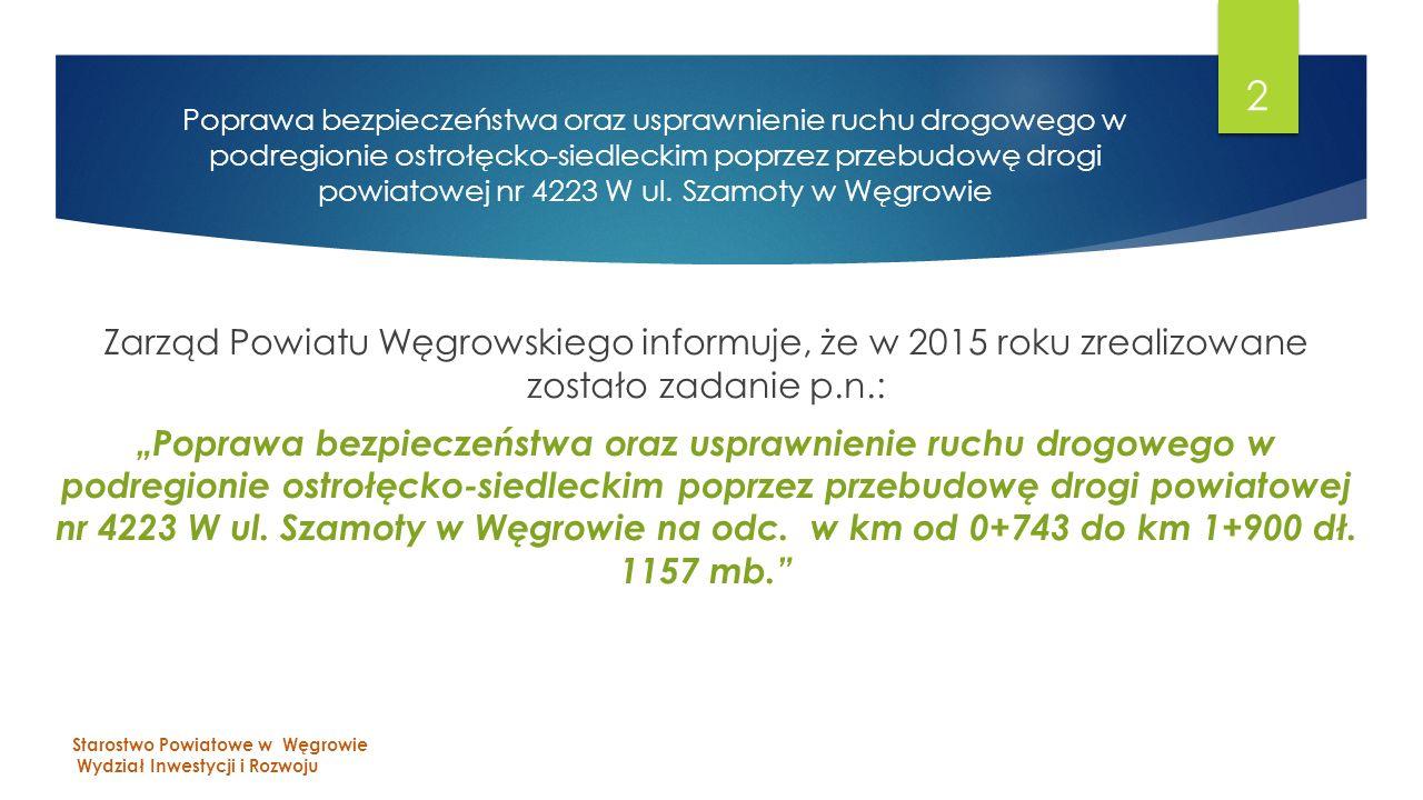 """Zarząd Powiatu Węgrowskiego informuje, że w 2015 roku zrealizowane zostało zadanie p.n.: """"Poprawa bezpieczeństwa oraz usprawnienie ruchu drogowego w podregionie ostrołęcko-siedleckim poprzez przebudowę drogi powiatowej nr 4223 W ul."""