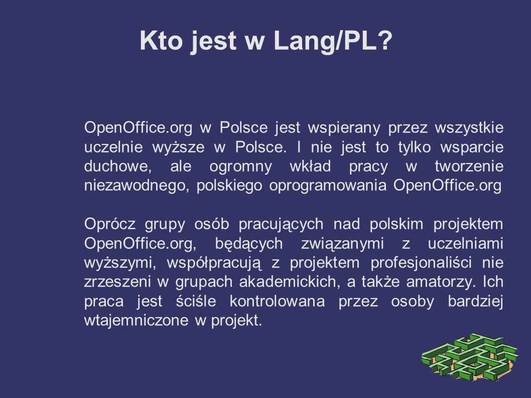 Kto jest w Lang/PL? OpenOffice.org w Polsce jest wspierany przez wszystkie uczelnie wyższe w Polsce. I nie jest to tylko wsparcie duchowe, ale ogromny