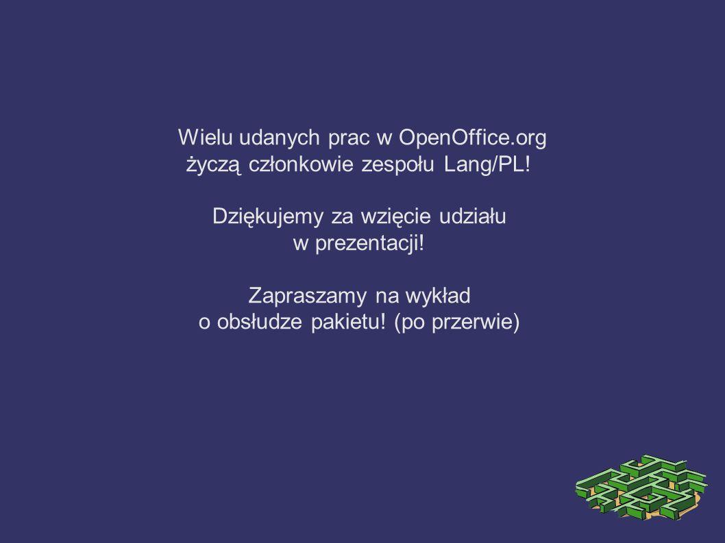 Wielu udanych prac w OpenOffice.org życzą członkowie zespołu Lang/PL! Dziękujemy za wzięcie udziału w prezentacji! Zapraszamy na wykład o obsłudze pak
