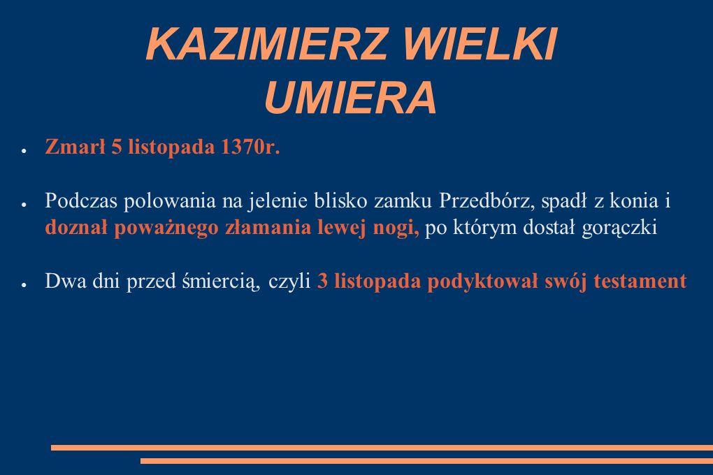 KAZIMIERZ WIELKI UMIERA ● Zmarł 5 listopada 1370r.