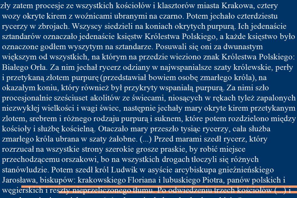 Szły zatem procesje ze wszystkich kościołów i klasztorów miasta Krakowa, cztery wozy okryte kirem z woźnicami ubranymi na czarno.