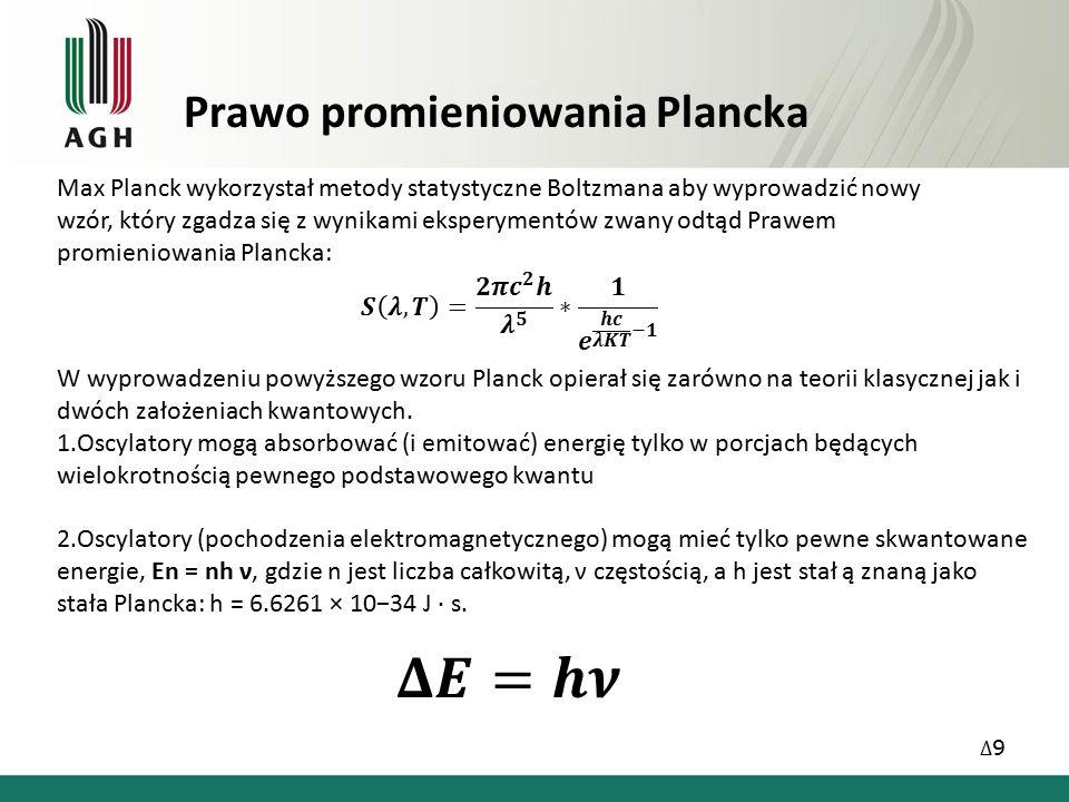 Prawo promieniowania Plancka W wyprowadzeniu powyższego wzoru Planck opierał się zarówno na teorii klasycznej jak i dwóch założeniach kwantowych.